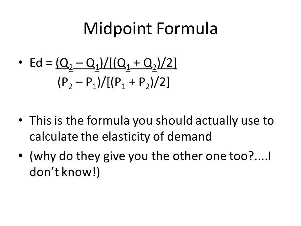 Midpoint Formula Ed = (Q2 – Q1)/[(Q1 + Q2)/2] (P2 – P1)/[(P1 + P2)/2]
